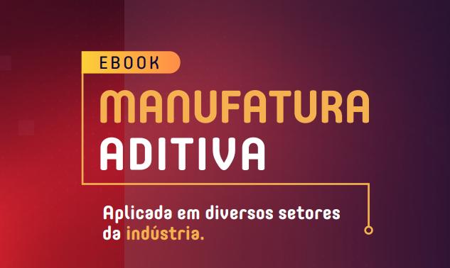 Imagem sobre MANUFATURA ADITIVA: como usar essa tecnologia em benefício da indústria